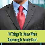10 things to know when appearing in family court