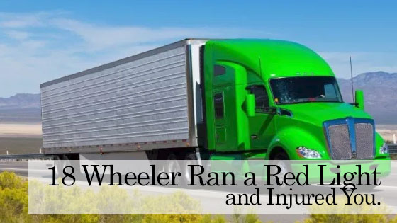 18 Wheeler Ran a Red Light and Injured You