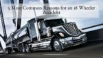 5 Most Common Reasons for an 18 Wheeler Accident