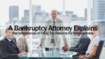 A Bankruptcy Attorney Explains the Importance of Filing Tax Returns for Bankruptcies