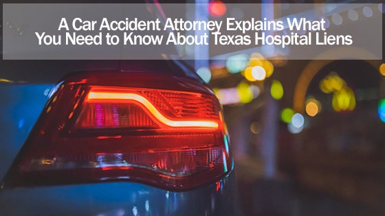 A Car Accident Attorney Explains What You Need to Know About Texas Hospital Liens