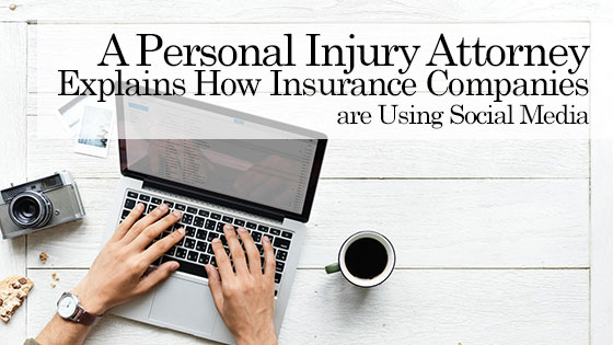 A Personal Injury Attorney Explains How Insurance Companies are Using Social Media