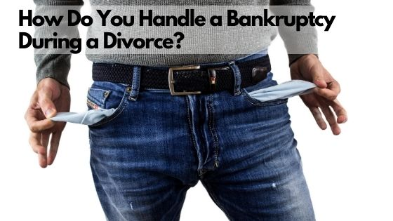 How Do You Handle a Bankruptcy During a Divorce