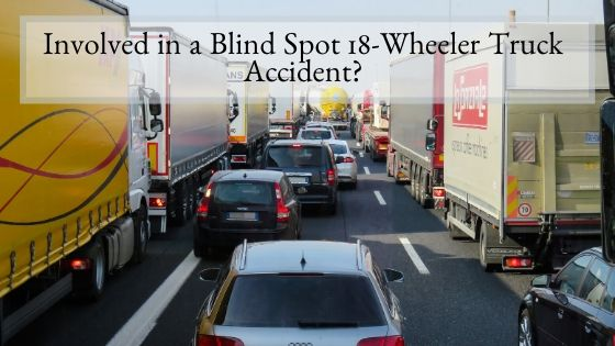Involved in a Blind Spot 18-Wheeler Truck Accident