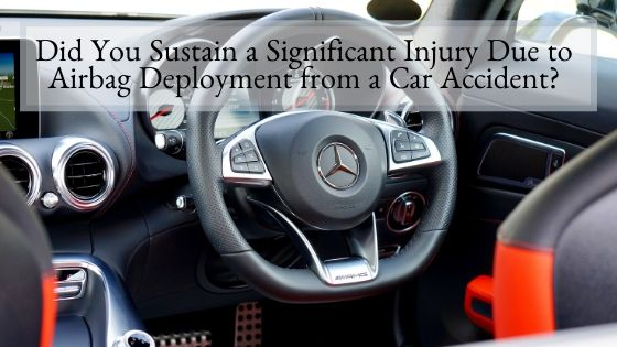 Did You Sustain a Significant Injury Due to Airbag Deployment from a Car Accident?