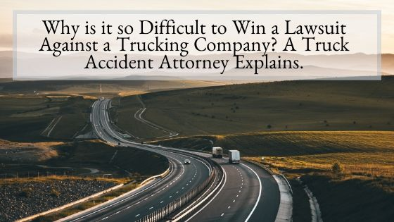 Why is it so Difficult to Win a Lawsuit Against a Trucking Company