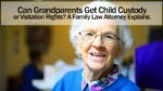 Can Grandparents Get Child Custody or Visitation Rights?