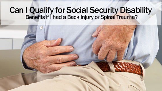 Can I Qualify for Social Security Disability Benefits if I had a Back Injury or Spinal Trauma