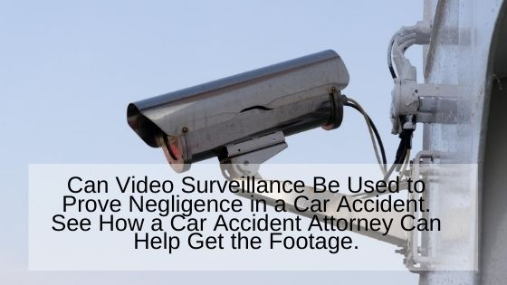 Can Video Surveillance Be Used to Prove Negligence in a Car Accident
