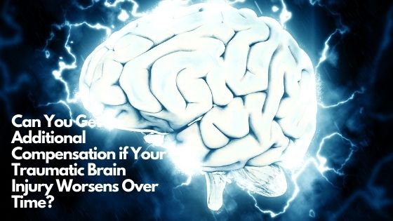 Can You Get Additional Compensation if Your Traumatic Brain Injury Worsens Over Time