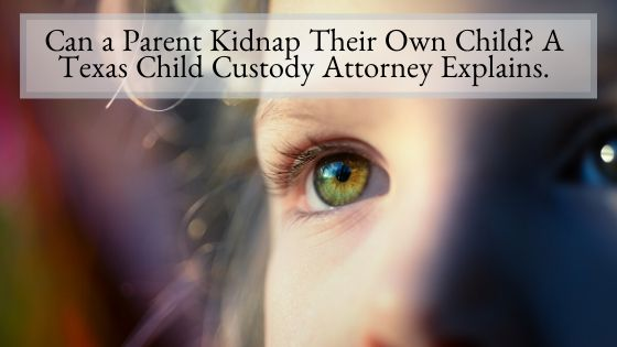 Can a Parent Kidnap Their Own Child