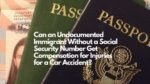 Can an Undocumented Immigrant Without a Social Security Number Get Compensation for Injuries for a Car Accident