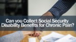 Can you Collect Social Security Disability Benefits for Chronic Pain