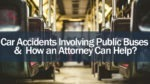 Car Accidents Involving Public Buses and How an Attorney Can Help