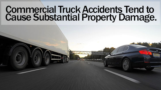 Commercial Truck Accidents Tend to Cause Substantial Property Damage. Learn How a Truck Accident Attorney Can Assist You
