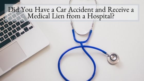 Did You Have a Car Accident and Receive a Medical Lien from a Hospital