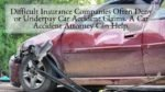 Difficult Insurance Companies Often Deny or Underpay Car Accident Claims. A Car Accident Attorney Can Help