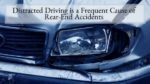 Distracted Driving is a Frequent Cause of Rear-End Accidents
