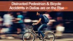 Distracted Pedestrian & Bicycle Accidents in Dallas are on the Rise