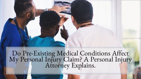 Do PreExisting Medical Conditions Affect My Personal Injury Claim A Personal Injury Attorney Explains