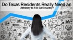 Do Texas Residents Really Need an Attorney to File Bankruptcy?