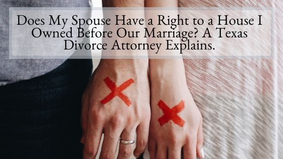 Does My Spouse Have a Right to a House I Owned Before Our Marriage