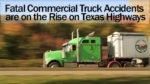Fatal Commercial Truck Accidents are on the Rise on Texas Highways