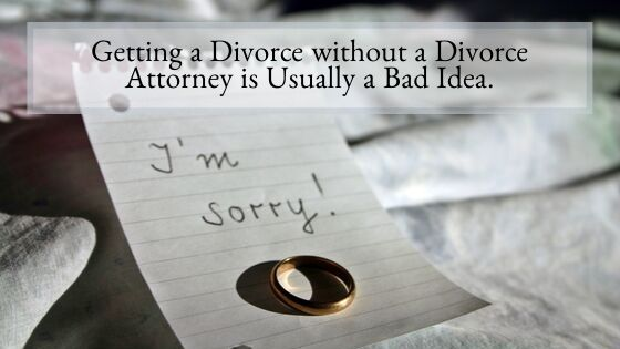 Getting a Divorce without a Divorce Attorney is Usually a Bad Idea
