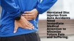 Herniated Disc Injuries from Auto Accidents Need Immediate Medical Attention to Minimize Future Pain and Suffering.