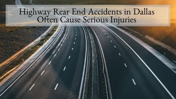 Highway Rear End Accidents in Dallas Often Cause Serious Injuries