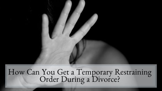 How Can You Get a Temporary Restraining Order During a Divorce