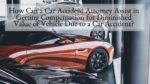 How Can a Car Accident Attorney Assist in Getting Compensation for Diminished Value of Vehicle Due to a Car Accident