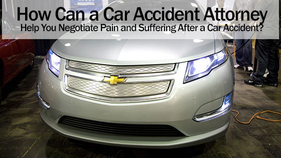How Can a Car Accident Attorney Help You Negotiate Pain and Suffering After a Car Accident?