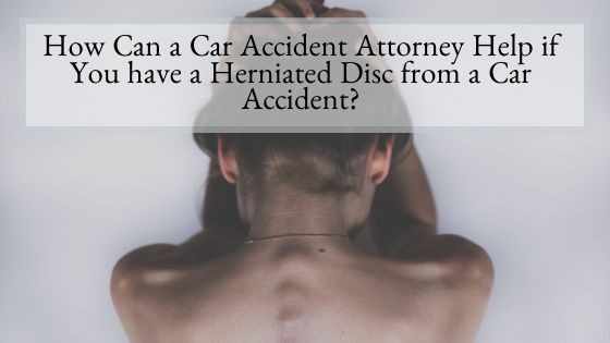 How Can a Car Accident Attorney Help if You have a Herniated Disc from a Car Accident
