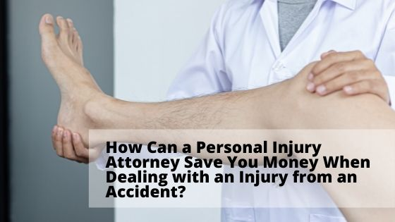 How Can a Personal Injury Attorney Save You Money When Dealing with an Injury from an Accident