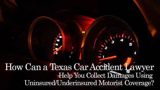 How Can a Texas Car Accident Lawyer Help You Collect Damages Using Uninsured/Underinsured Motorist Coverage