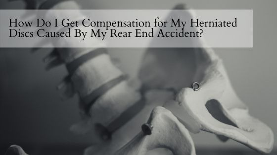 How Do I Get Compensation for My Herniated Discs Caused By My Rear End Accident