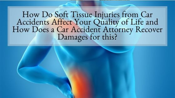 How Do Soft Tissue Injuries from Car Accidents Affect Your Quality of Life