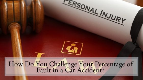 How Do You Challenge Your Percentage of Fault in a Car Accident