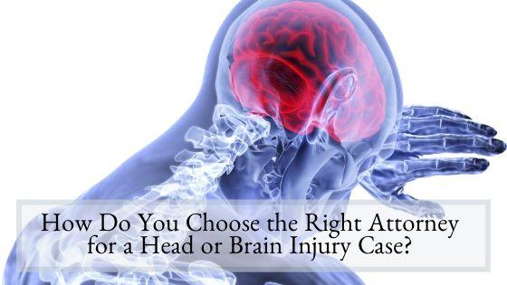 How Do You Choose the Right Attorney for a Head or Brain Injury Case