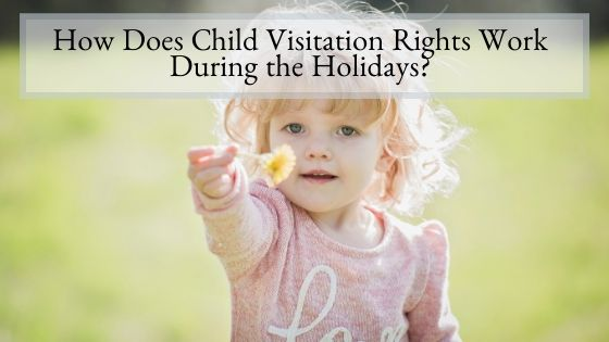 How Does Child Visitation Rights Work During the Holidays