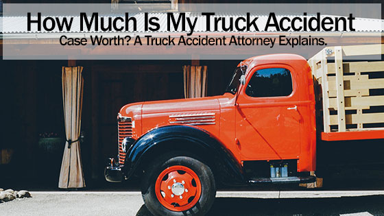 How Much Is My Truck Accident Case Worth?
