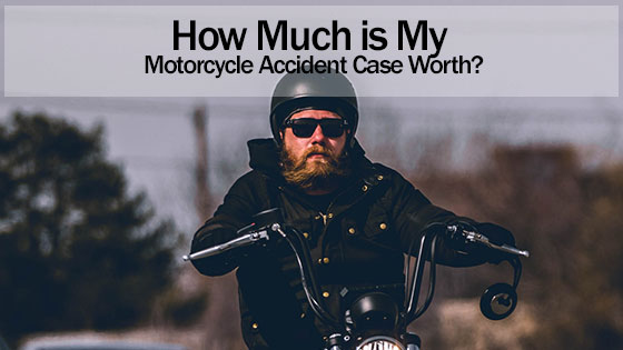 How Much is My Motorcycle Accident Case Worth?