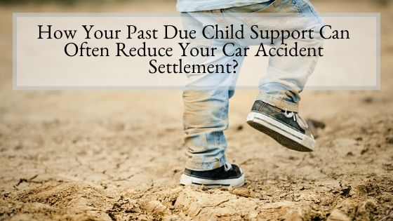 How Your Past Due Child Support Can Often Reduce Your Car Accident Settlement