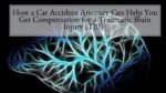 How a Car Accident Attorney Can Help You Get Compensation for a Traumatic Brain Injury