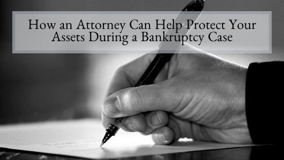 How an Attorney Can Help Protect Your Assets During a Bankruptcy Case