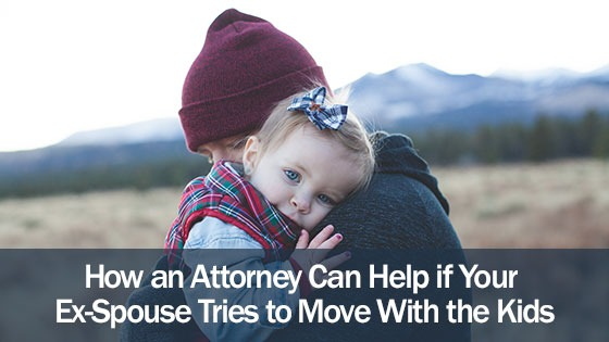 How an Attorney Can Help if Your Ex-Spouse Tries to Move With the Kids