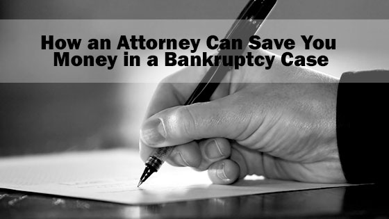 How an Attorney Can Save You Money in a Bankruptcy Case