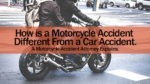 How is a Motorcycle Accident Different From a Car Accident. A Motorcycle Accident Attorney Explains.