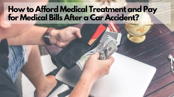 How to Afford Medical Treatment and Pay for Medical Bills After a Car Accident